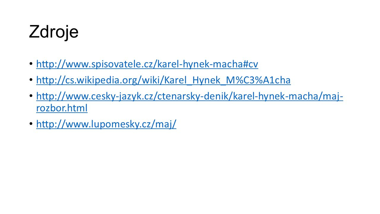 Zdroje http://www.spisovatele.cz/karel-hynek-macha#cv