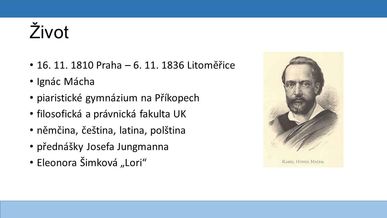 Život 16. 11. 1810 Praha – 6. 11. 1836 Litoměřice Ignác Mácha