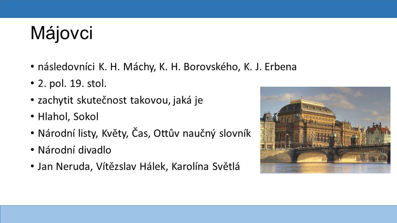 Májovci následovníci K. H. Máchy, K. H. Borovského, K. J. Erbena
