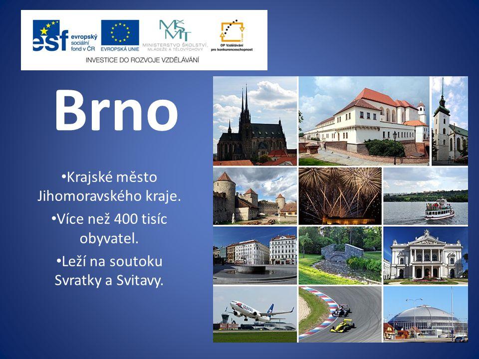 Brno Krajské město Jihomoravského kraje. Více než 400 tisíc obyvatel.