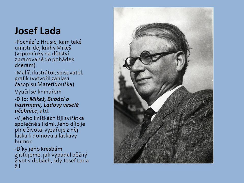 Josef Lada -Pochází z Hrusic, kam také umístil děj knihy Mikeš (vzpomínky na dětství zpracované do pohádek dcerám)