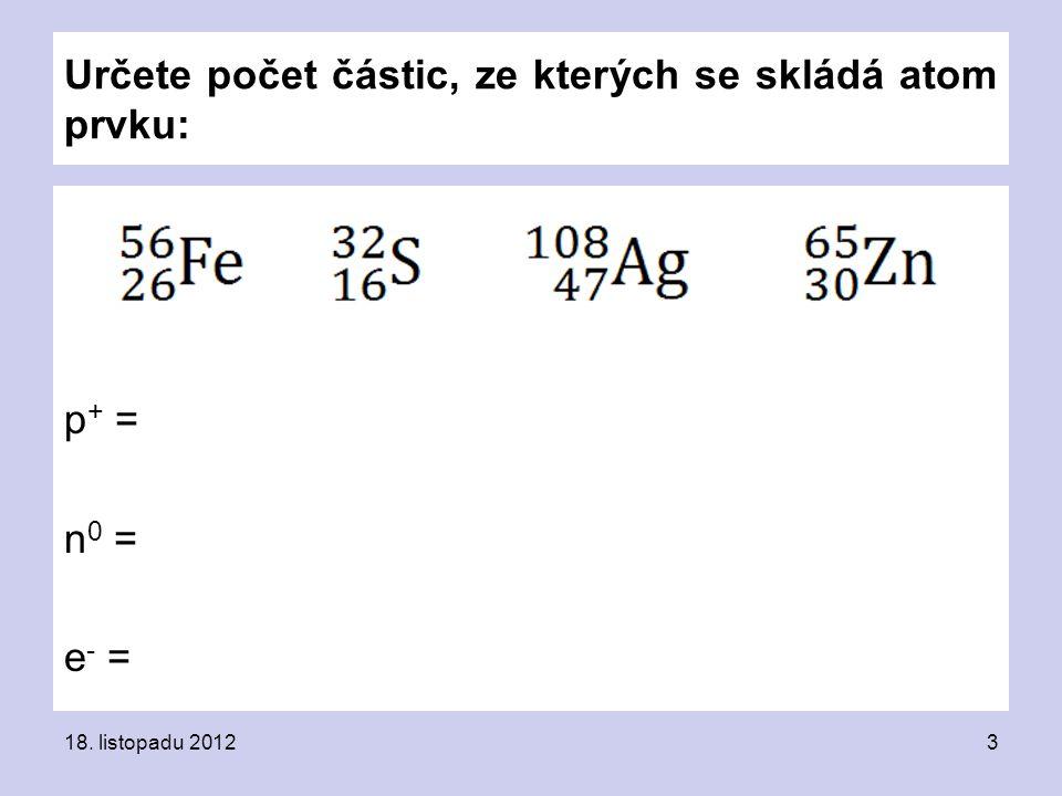 Určete počet částic, ze kterých se skládá atom prvku: