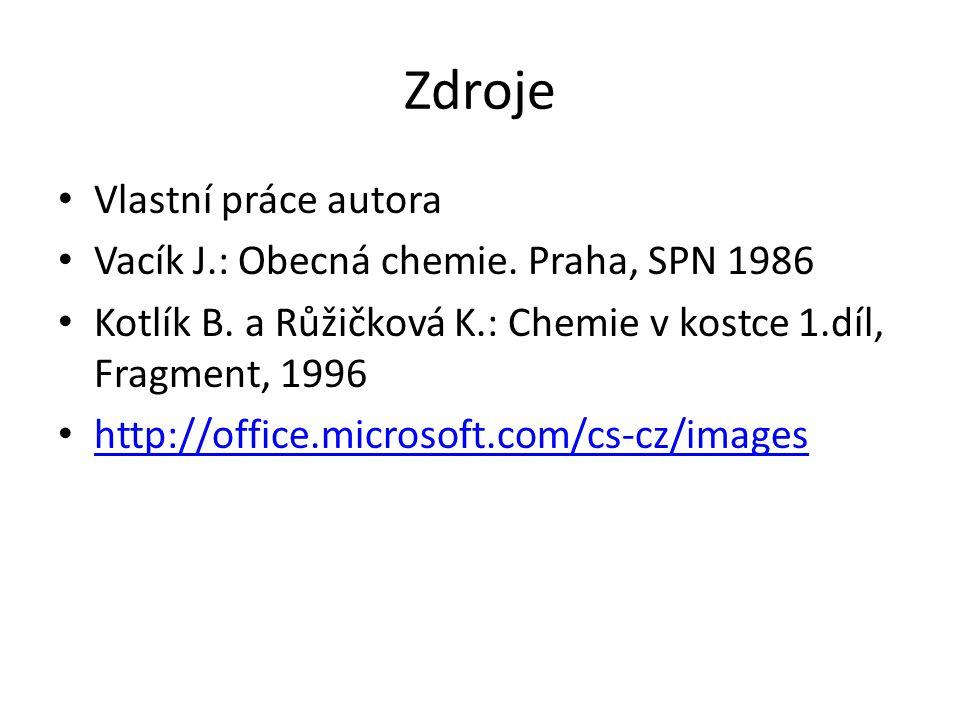 Zdroje Vlastní práce autora Vacík J.: Obecná chemie. Praha, SPN 1986