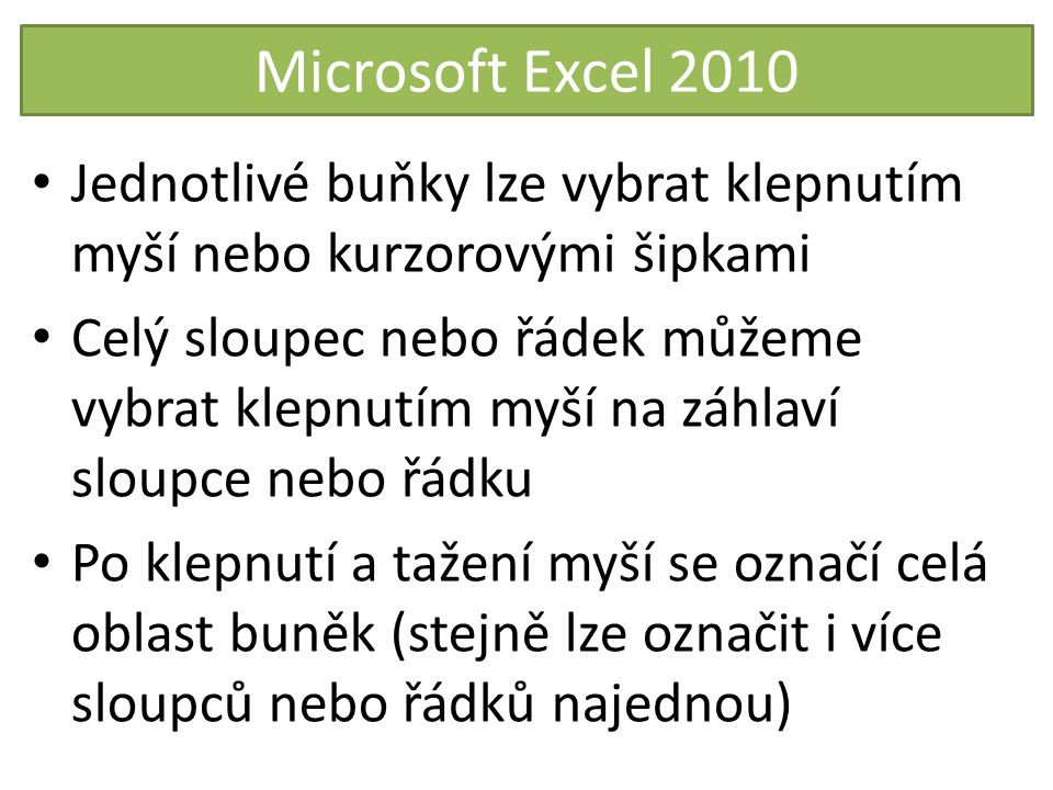 Microsoft Excel 2010 Jednotlivé buňky lze vybrat klepnutím myší nebo kurzorovými šipkami.