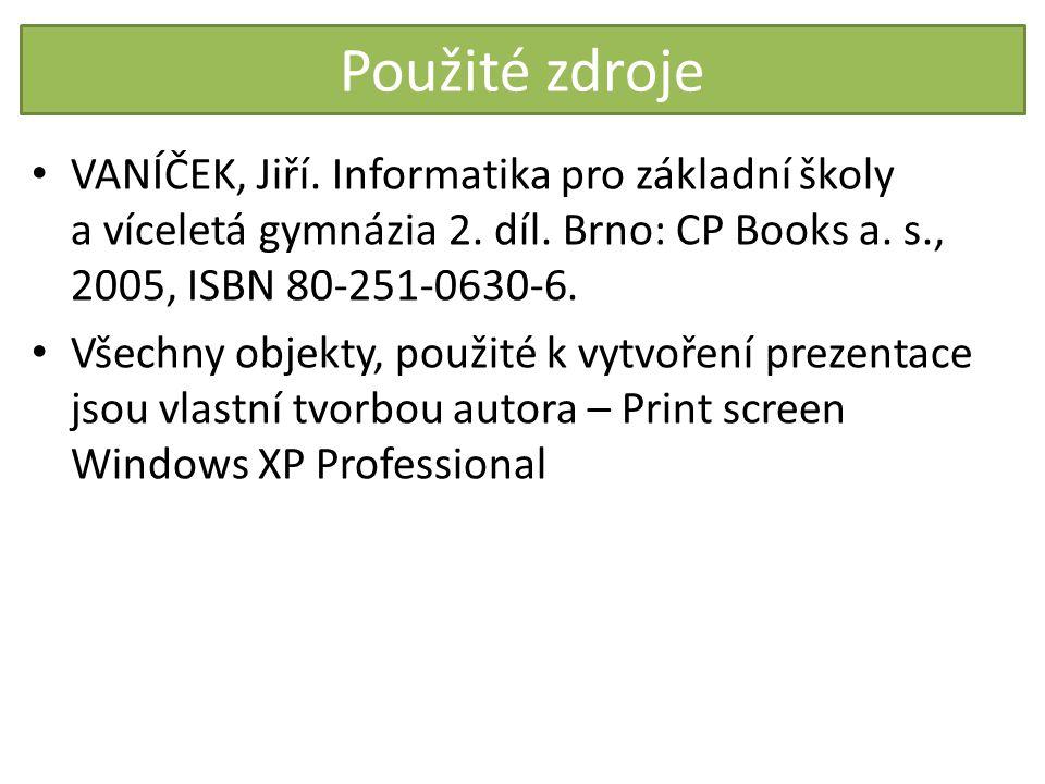 Použité zdroje VANÍČEK, Jiří. Informatika pro základní školy a víceletá gymnázia 2. díl. Brno: CP Books a. s., 2005, ISBN 80-251-0630-6.