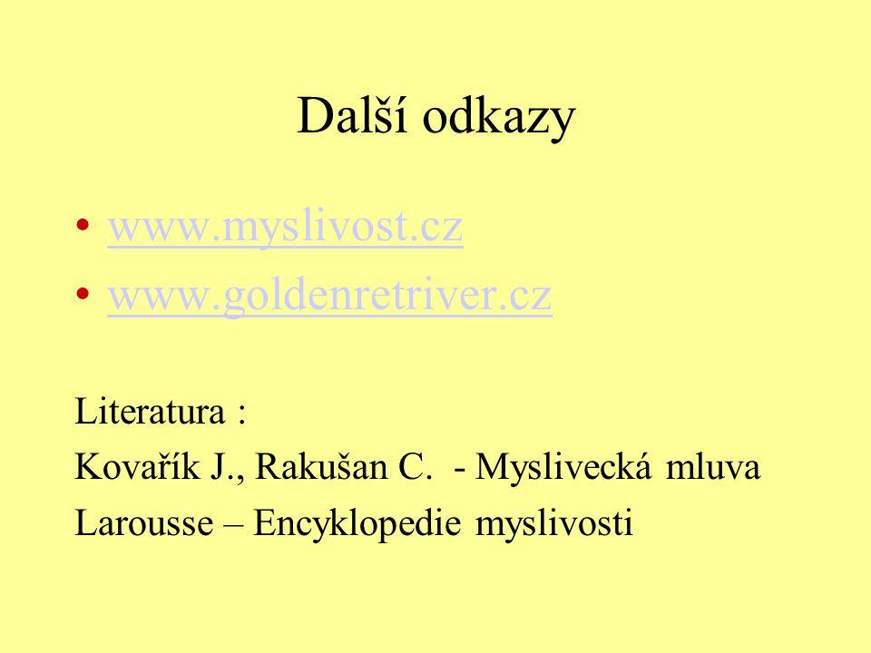 Další odkazy www.myslivost.cz www.goldenretriver.cz Literatura :