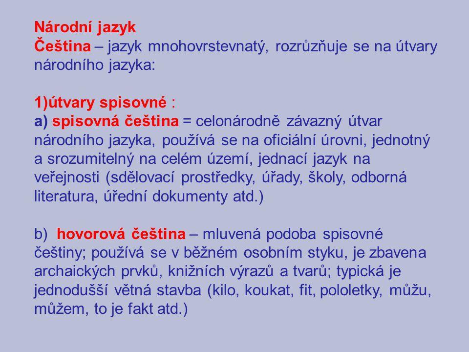 Národní jazyk Čeština – jazyk mnohovrstevnatý, rozrůzňuje se na útvary národního jazyka: útvary spisovné :