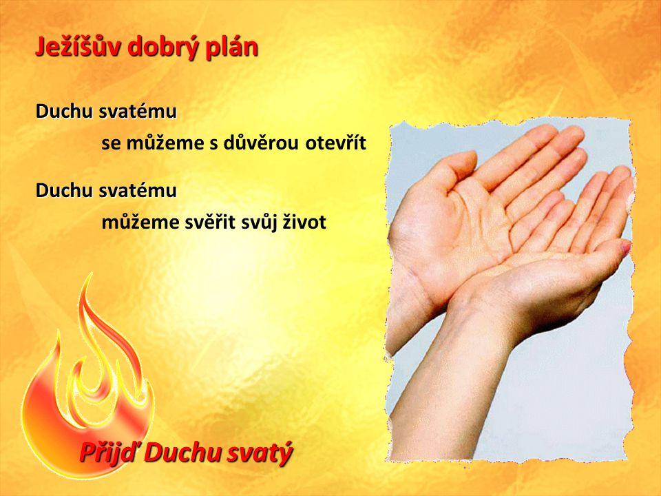 Ježíšův dobrý plán Přijď Duchu svatý Duchu svatému