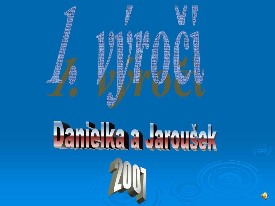 1. výročí Danielka a Jaroušek 2007