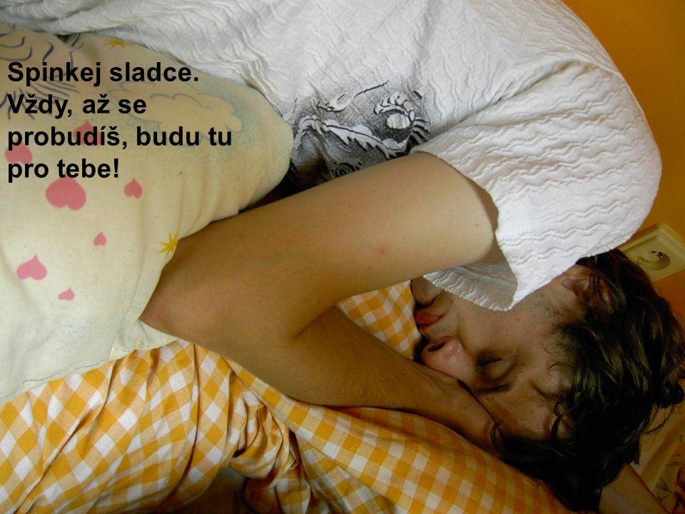 Spinkej sladce. Vždy, až se probudíš, budu tu pro tebe!
