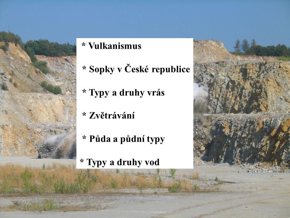* Sopky v České republice * Typy a druhy vrás * Zvětrávání