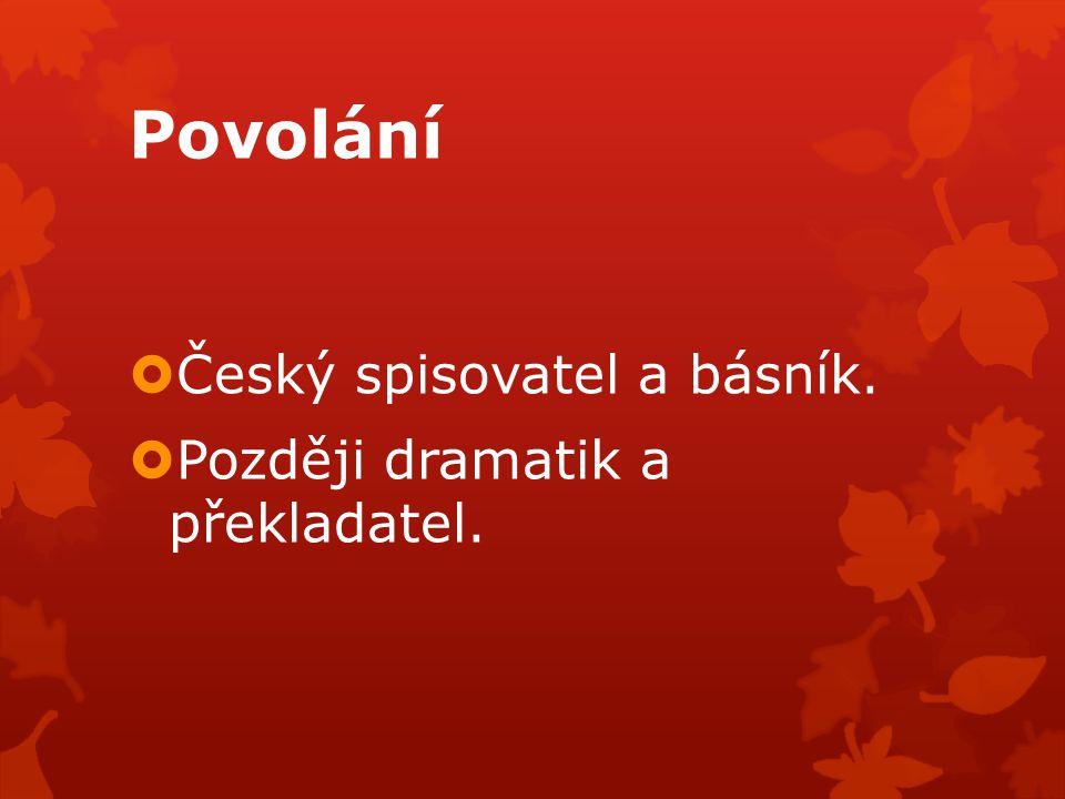 Povolání Český spisovatel a básník. Později dramatik a překladatel.