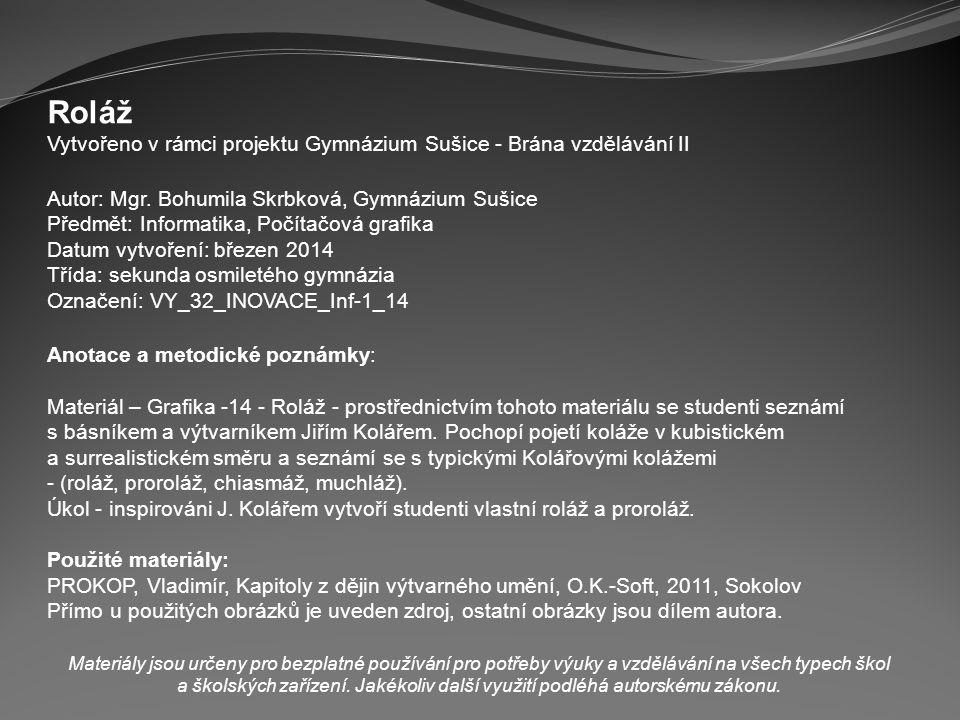 Roláž Vytvořeno v rámci projektu Gymnázium Sušice - Brána vzdělávání II. Autor: Mgr. Bohumila Skrbková, Gymnázium Sušice.