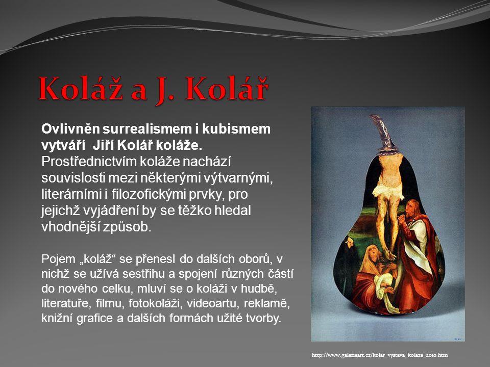 Koláž a J. Kolář Ovlivněn surrealismem i kubismem vytváří Jiří Kolář koláže.