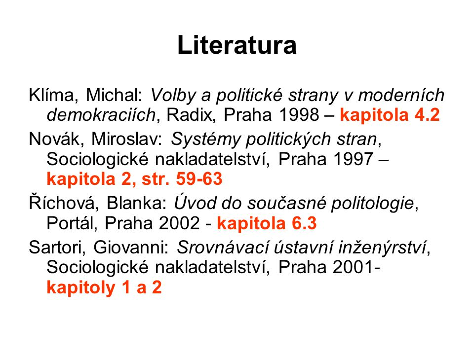 Literatura Klíma, Michal: Volby a politické strany v moderních demokraciích, Radix, Praha 1998 – kapitola 4.2.