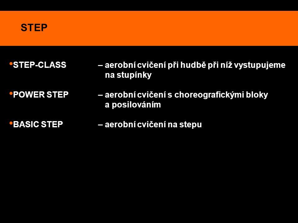 STEP STEP-CLASS – aerobní cvičení při hudbě při níž vystupujeme na stupínky. POWER STEP – aerobní cvičení s choreografickými bloky.