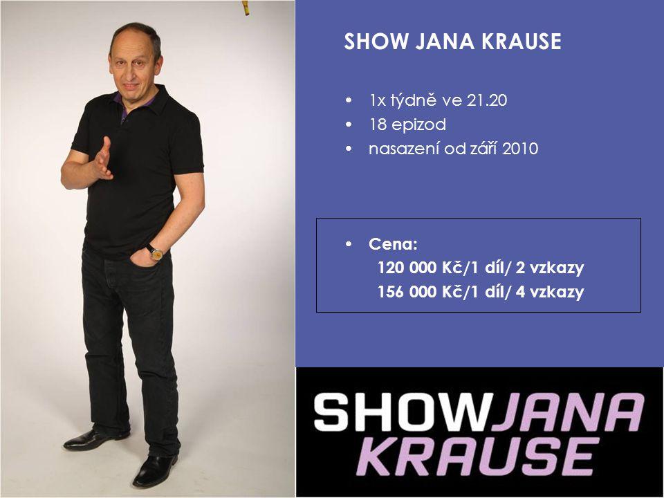 SHOW JANA KRAUSE 1x týdně ve 21.20 18 epizod nasazení od září 2010