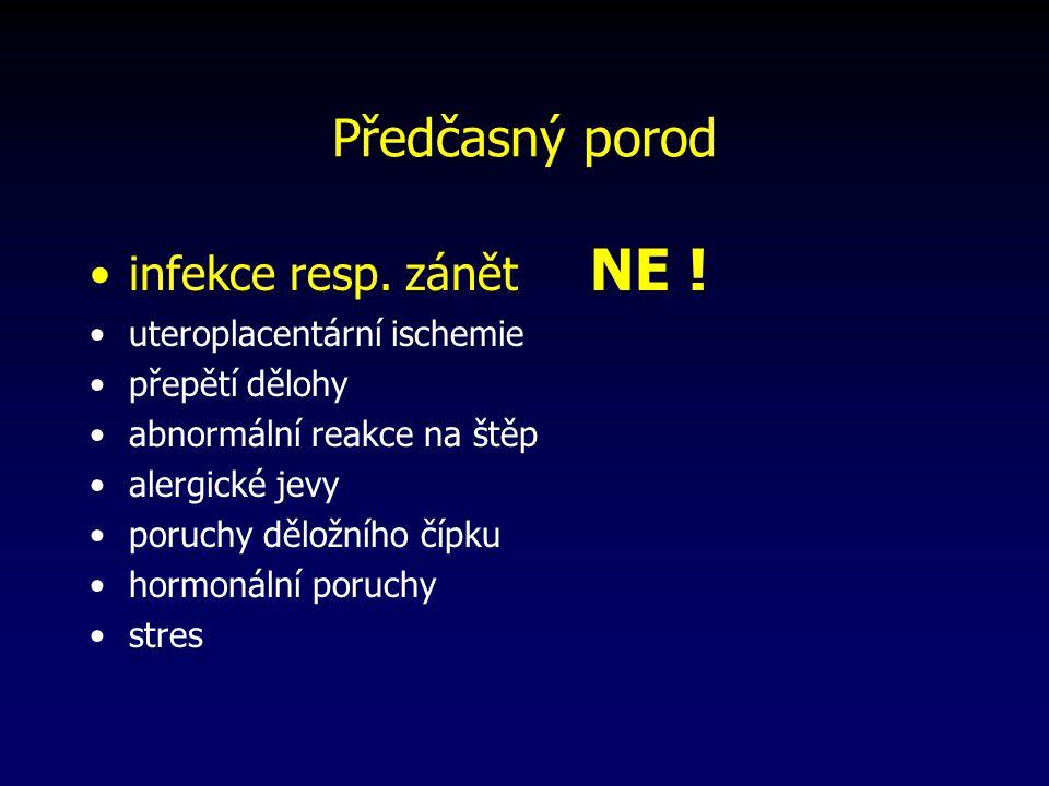 Předčasný porod infekce resp. zánět NE ! uteroplacentární ischemie