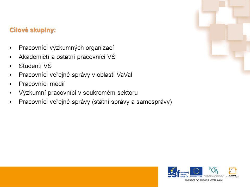 Cílové skupiny: Pracovníci výzkumných organizací. Akademičtí a ostatní pracovníci VŠ. Studenti VŠ.