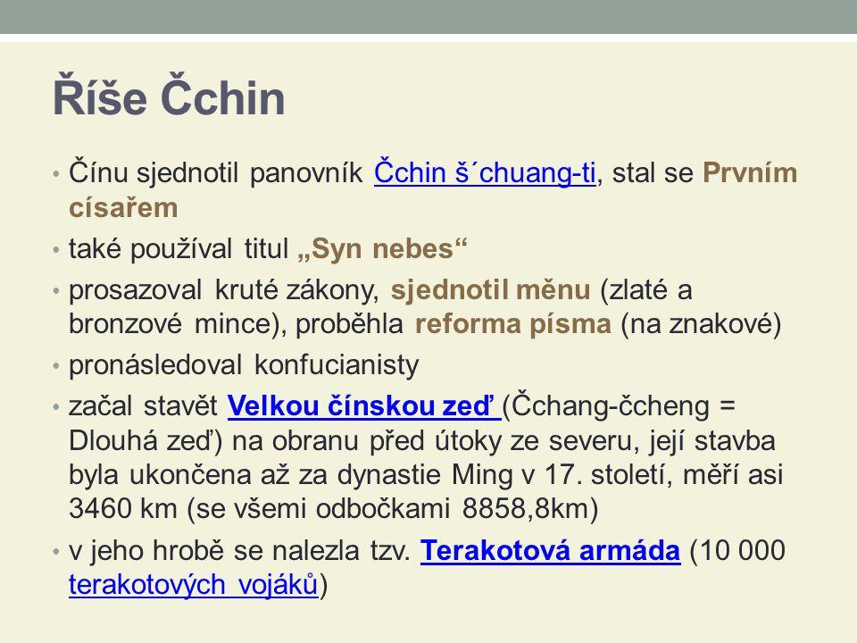 """Říše Čchin Čínu sjednotil panovník Čchin š´chuang-ti, stal se Prvním císařem. také používal titul """"Syn nebes"""