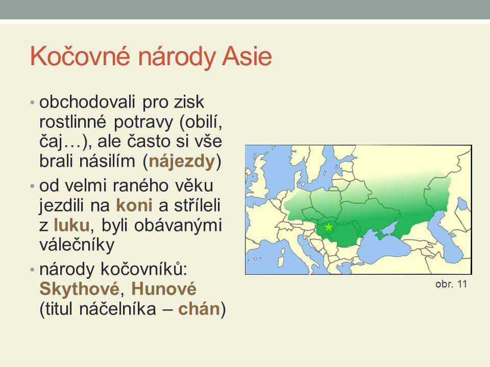 Kočovné národy Asie obchodovali pro zisk rostlinné potravy (obilí, čaj…), ale často si vše brali násilím (nájezdy)