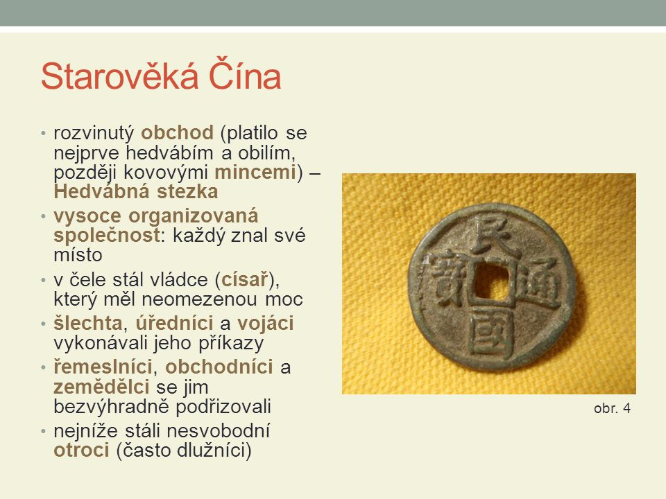 Starověká Čína rozvinutý obchod (platilo se nejprve hedvábím a obilím, později kovovými mincemi) – Hedvábná stezka.