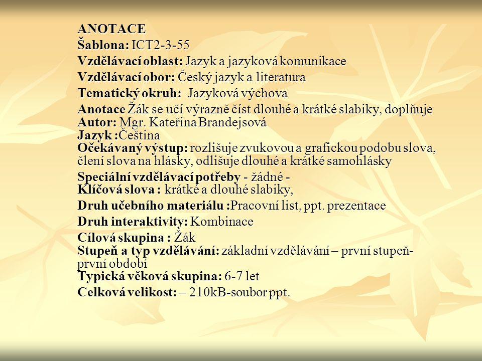 ANOTACE Šablona: ICT2-3-55. Vzdělávací oblast: Jazyk a jazyková komunikace. Vzdělávací obor: Český jazyk a literatura.