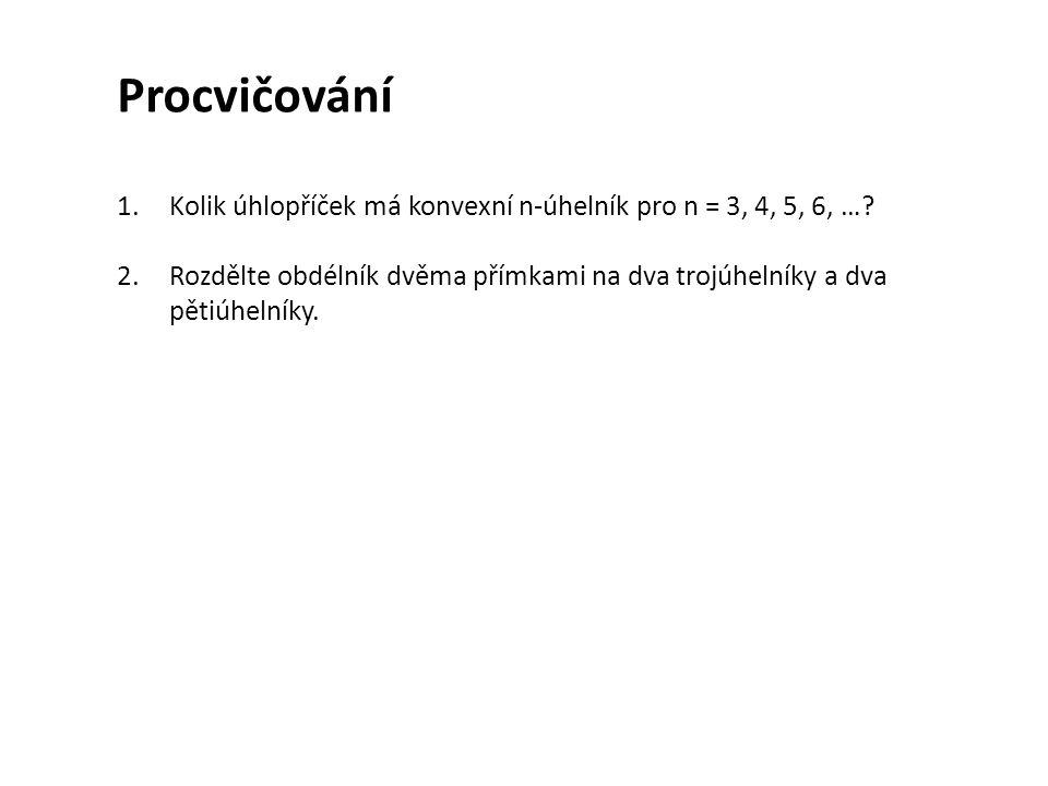 Procvičování Kolik úhlopříček má konvexní n-úhelník pro n = 3, 4, 5, 6, ….