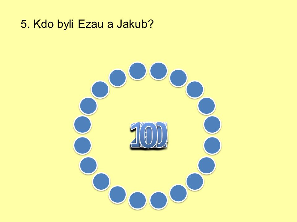 5. Kdo byli Ezau a Jakub 5 6 8 4 7 3 1 2 9 10 16 17 18 19 15 14 11 12 13 20