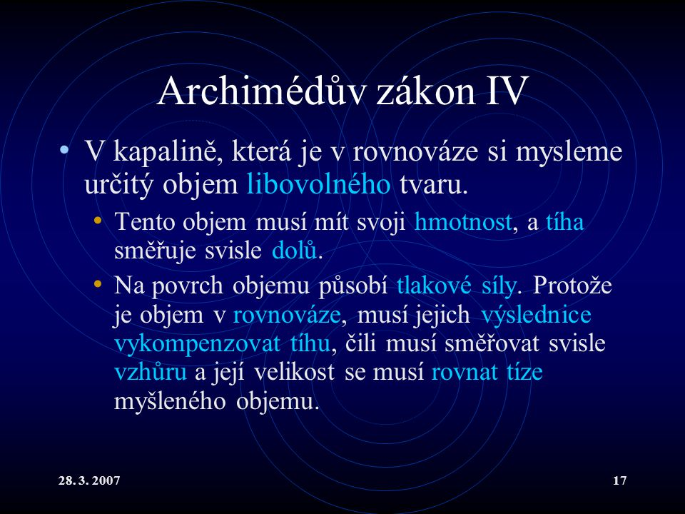 Archimédův zákon IV V kapalině, která je v rovnováze si mysleme určitý objem libovolného tvaru.
