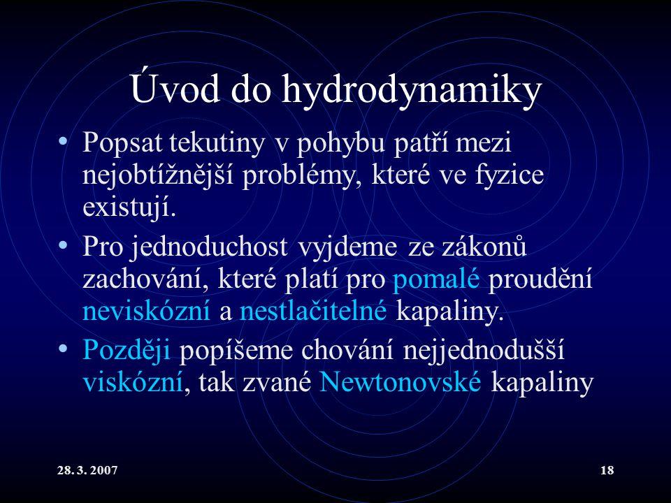 Úvod do hydrodynamiky Popsat tekutiny v pohybu patří mezi nejobtížnější problémy, které ve fyzice existují.