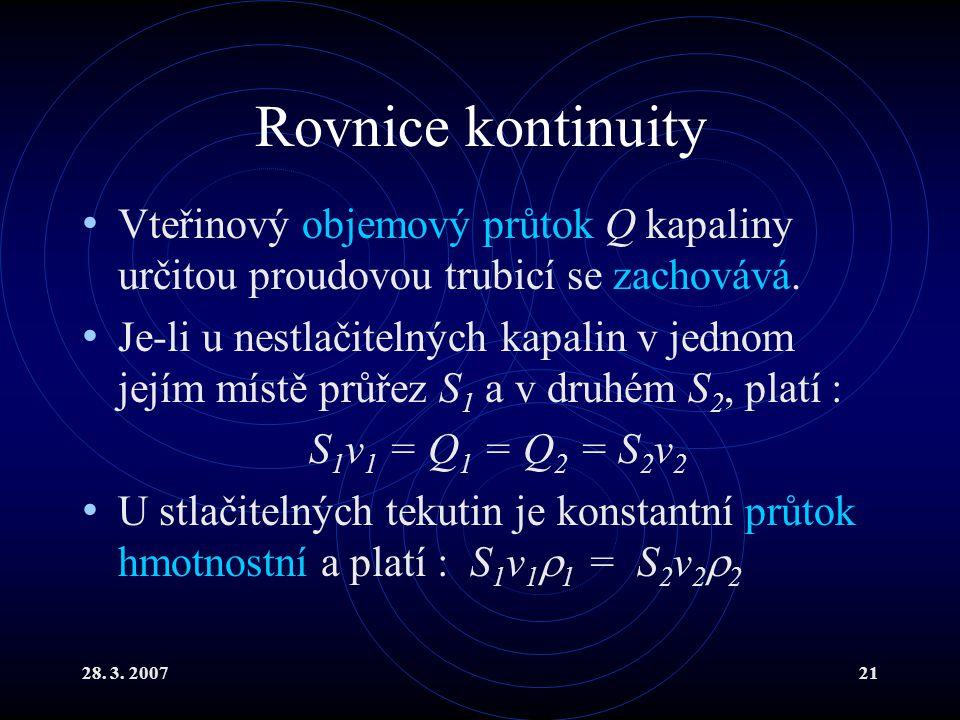 Rovnice kontinuity Vteřinový objemový průtok Q kapaliny určitou proudovou trubicí se zachovává.