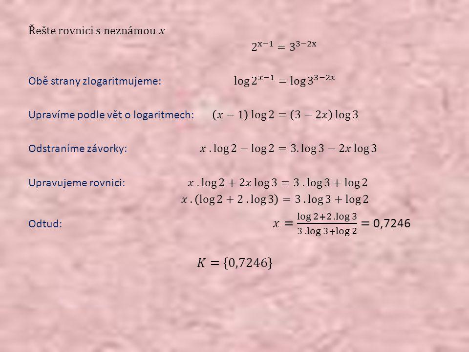 𝐾= 0,7246 Řešte rovnici s neznámou x 2 x−1 = 3 3−2x