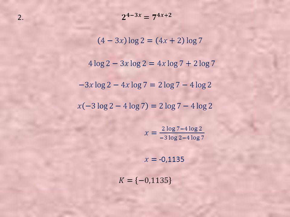 2. 𝟐 𝟒−𝟑𝒙 = 𝟕 𝟒𝒙+𝟐 4−3𝑥 log 2 = 4𝑥+2 log 7.