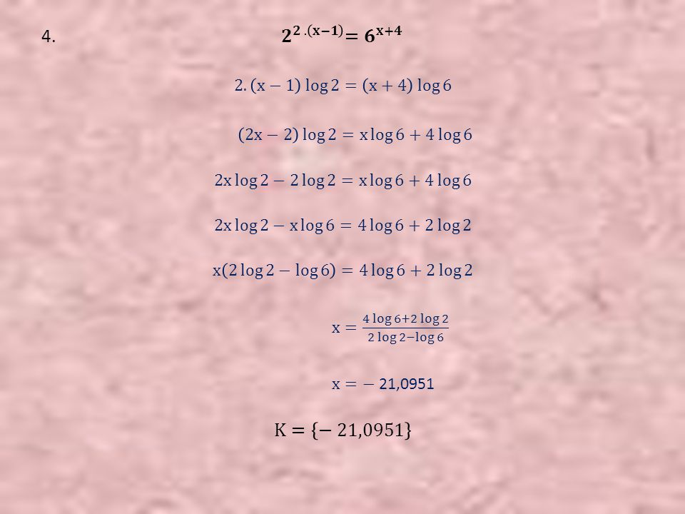 4. 𝟐 𝟐 . 𝐱−𝟏 = 𝟔 𝐱+𝟒 2. x−1 log 2 = x+4 log 6.