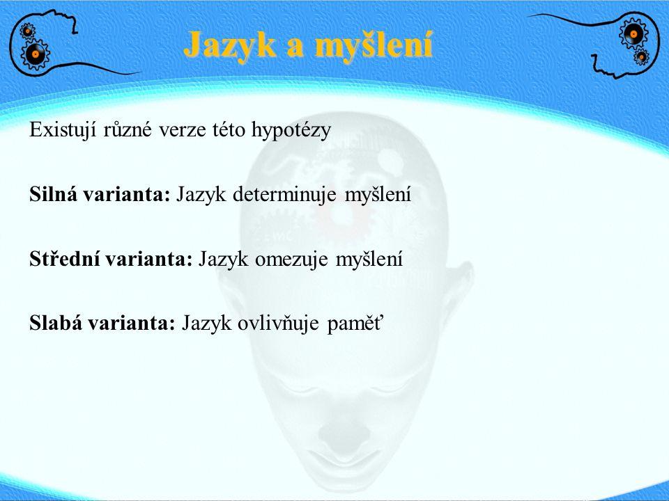 Jazyk a myšlení Existují různé verze této hypotézy