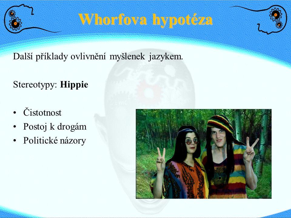 Whorfova hypotéza Další příklady ovlivnění myšlenek jazykem.