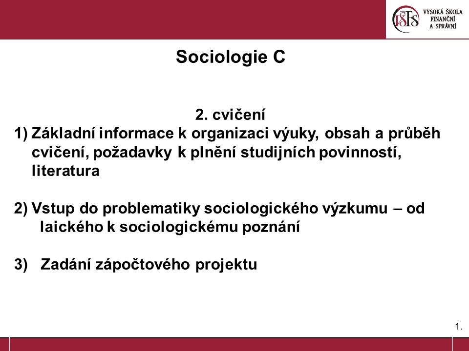 Sociologie C 2. cvičení. Základní informace k organizaci výuky, obsah a průběh cvičení, požadavky k plnění studijních povinností, literatura.