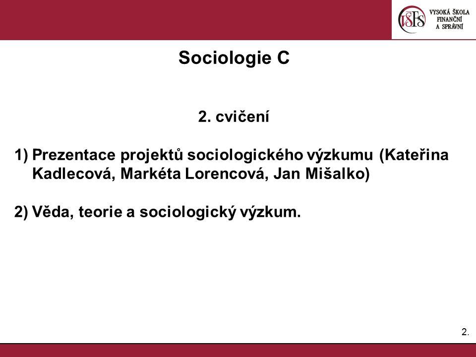 Sociologie C 2. cvičení. Prezentace projektů sociologického výzkumu (Kateřina Kadlecová, Markéta Lorencová, Jan Mišalko)