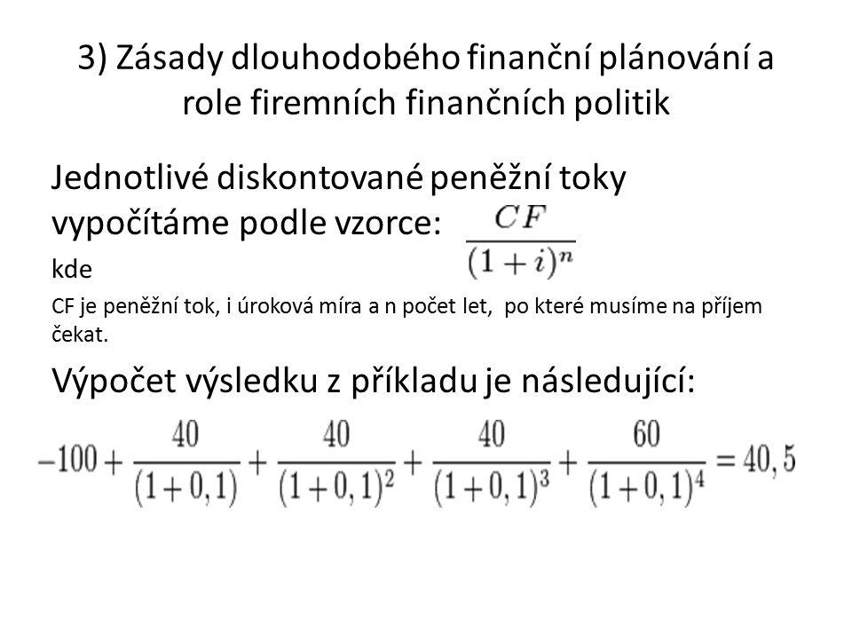 Jednotlivé diskontované peněžní toky vypočítáme podle vzorce: