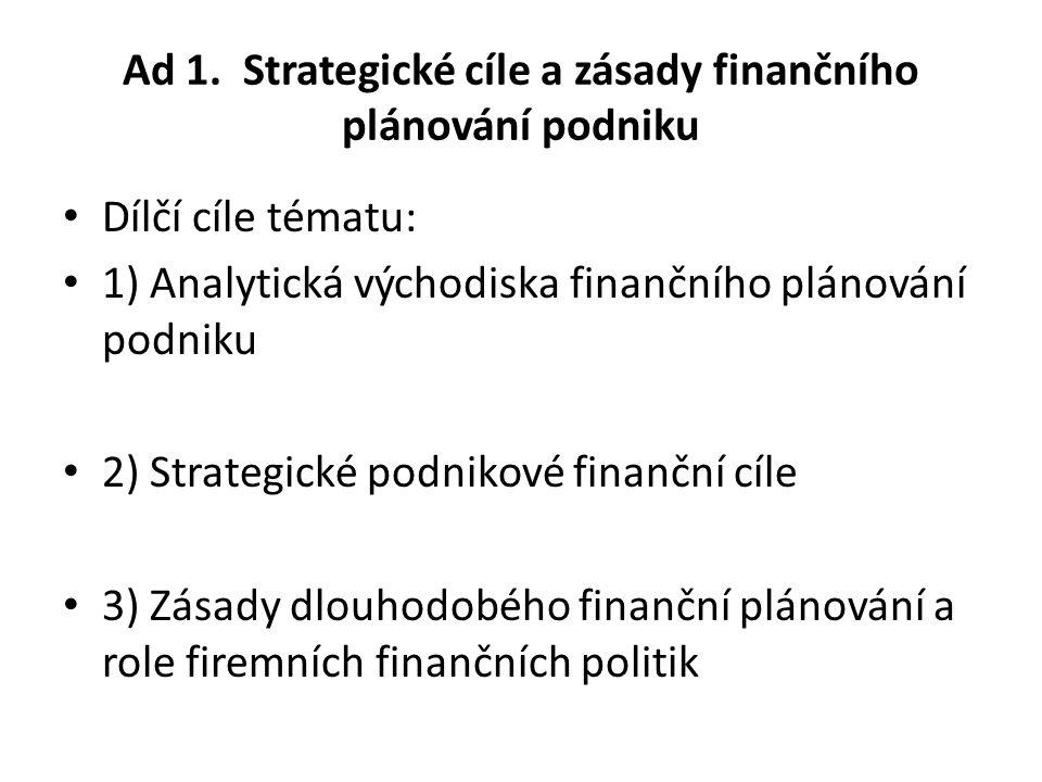 Ad 1. Strategické cíle a zásady finančního plánování podniku