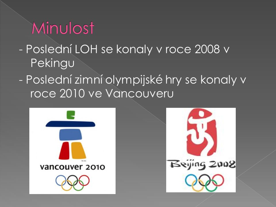 Minulost - Poslední LOH se konaly v roce 2008 v Pekingu - Poslední zimní olympijské hry se konaly v roce 2010 ve Vancouveru