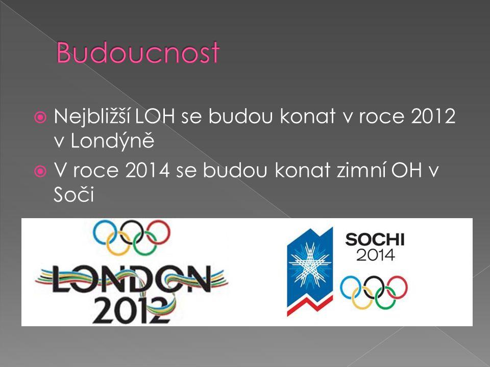 Budoucnost Nejbližší LOH se budou konat v roce 2012 v Londýně