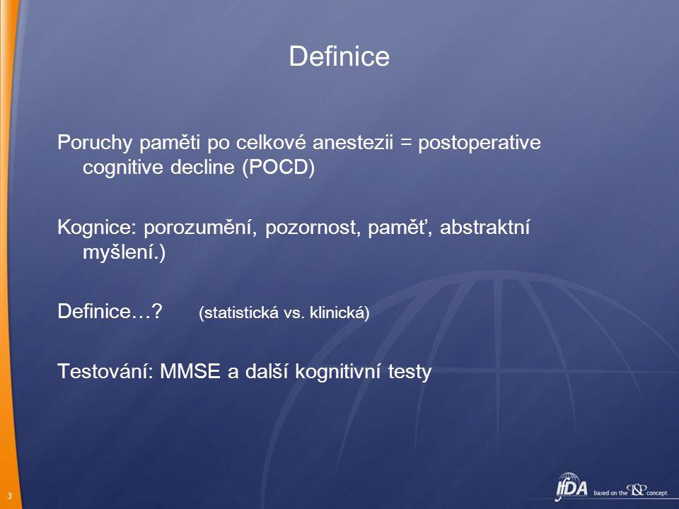 Definice Poruchy paměti po celkové anestezii = postoperative cognitive decline (POCD) Kognice: porozumění, pozornost, paměť, abstraktní myšlení.)