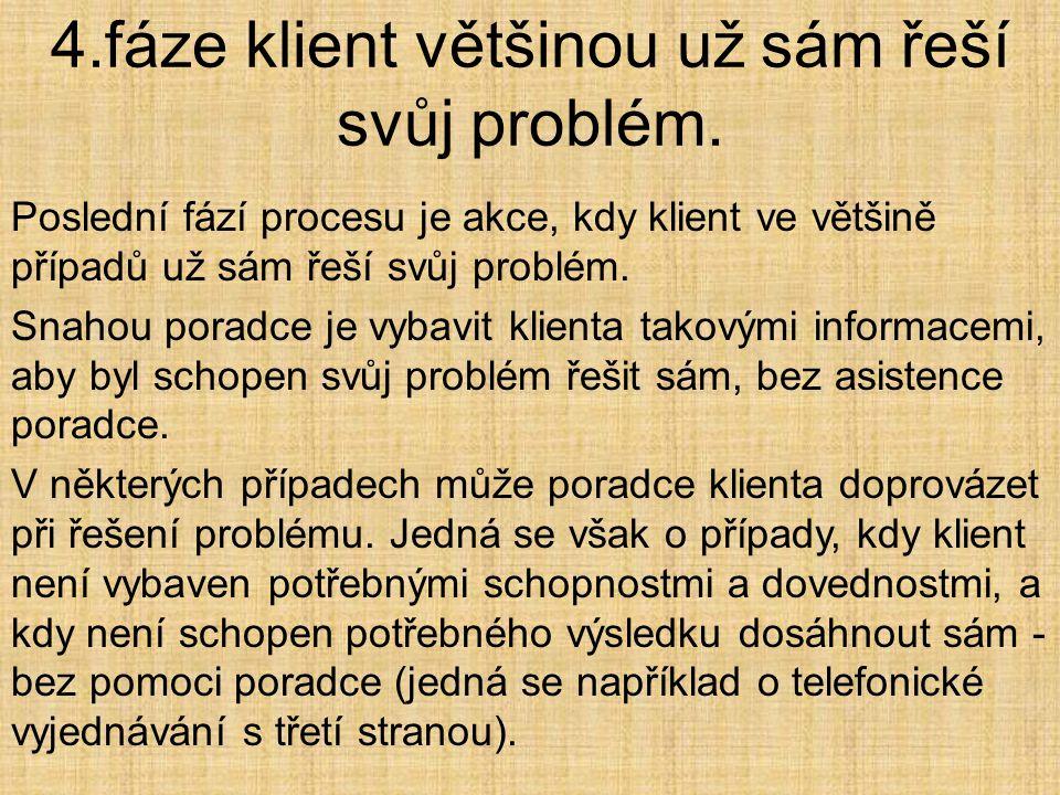 4.fáze klient většinou už sám řeší svůj problém.