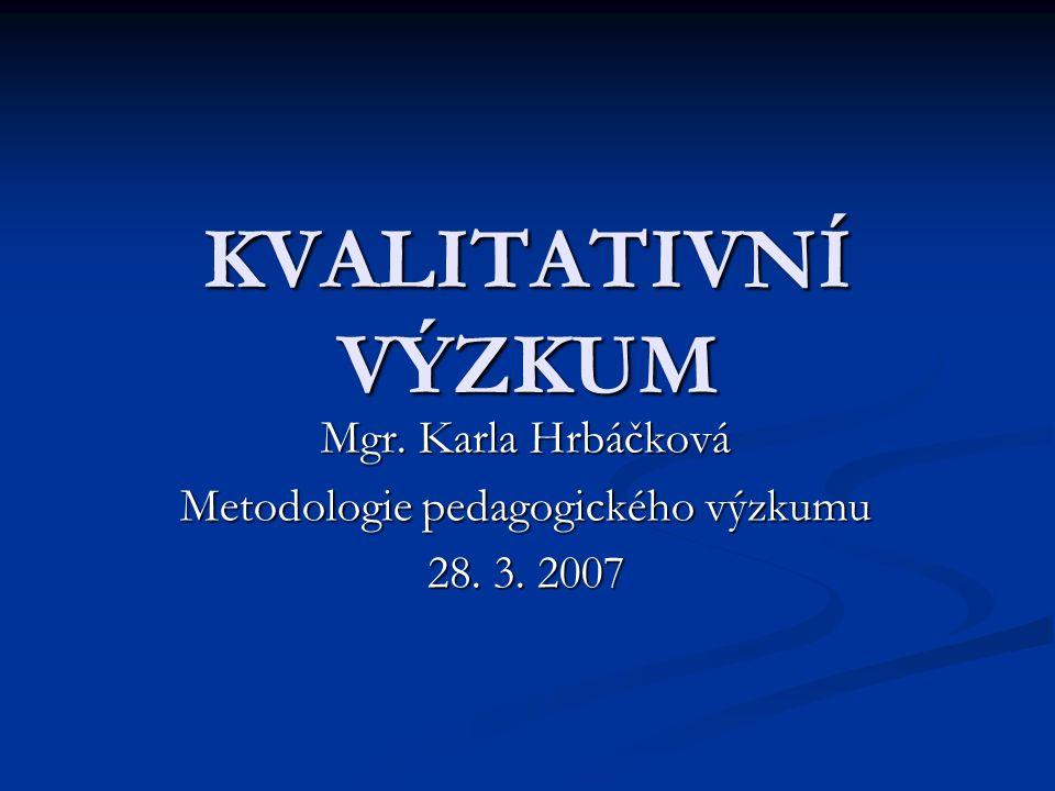 Mgr. Karla Hrbáčková Metodologie pedagogického výzkumu 28. 3. 2007