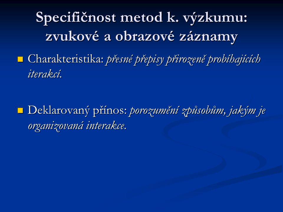Specifičnost metod k. výzkumu: zvukové a obrazové záznamy