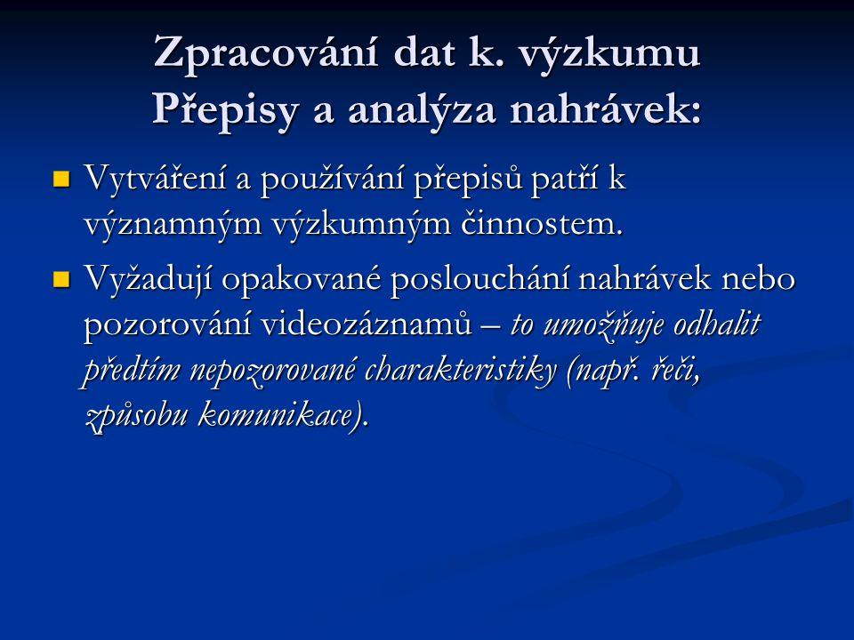 Zpracování dat k. výzkumu Přepisy a analýza nahrávek: