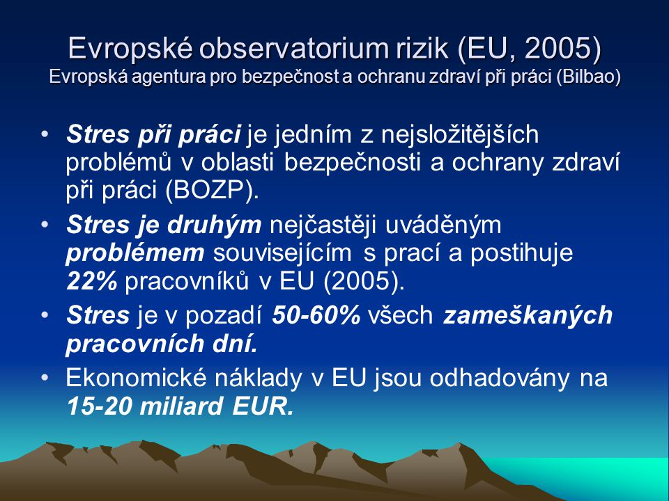 Evropské observatorium rizik (EU, 2005) Evropská agentura pro bezpečnost a ochranu zdraví při práci (Bilbao)