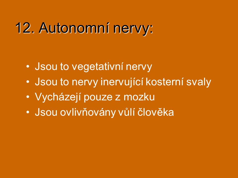 12. Autonomní nervy: Jsou to vegetativní nervy